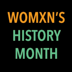 Womxn's History Month